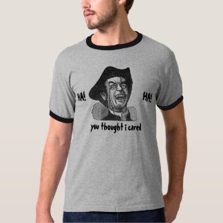 Ha ha que usted pensó que cuidé camiseta
