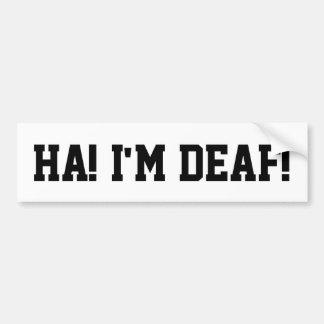 ¡Ha! ¡Soy sordo! Pegatina Para Coche
