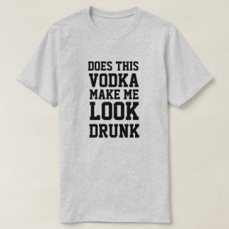 Hace esta vodka hacen que parece bebido camiseta