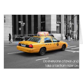 Haga cada uno un favor y tomar un taxi tarjeta de felicitación
