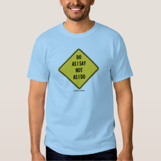 Haga como yo decir no como hago (señal de peligro camiseta