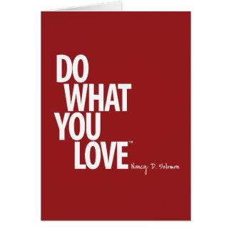 Haga lo que usted ama la tarjeta de felicitación