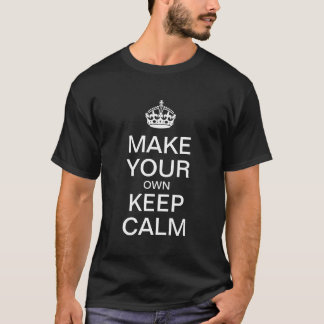 Haga que sus los propios guardan la calma - camisa
