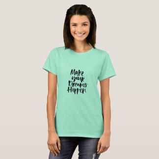 Haga que sus sueños suceden camiseta