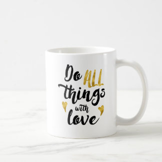 Haga todas las cosas con la taza del amor