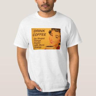 Haga un café más rápido de las cosas estúpidas camiseta