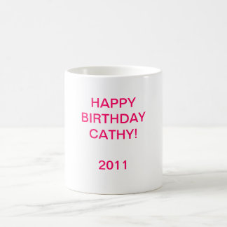 ¡HAPPYBIRTHDAY CATHY! 2011 TAZA DE CAFÉ
