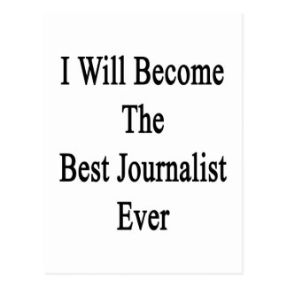 Haré el mejor periodista nunca