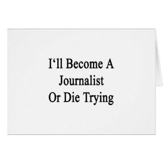 Haré periodista o moriré el intentar felicitación