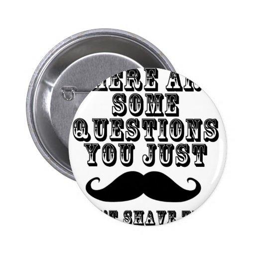 Hay algunas preguntas usted apenas bigote pin