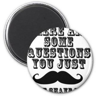 Hay algunas preguntas usted apenas bigote imán para frigorífico