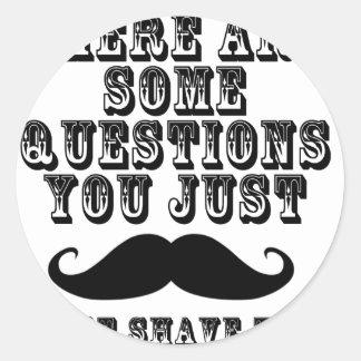 Hay algunas preguntas usted apenas bigote pegatina redonda