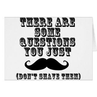 Hay algunas preguntas usted apenas bigote tarjeta de felicitación