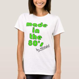 ¡Hecho en los años 80 por error! Camiseta