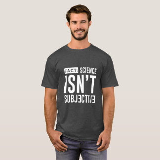 HECHO: La ciencia no es camiseta subjetiva Camiseta