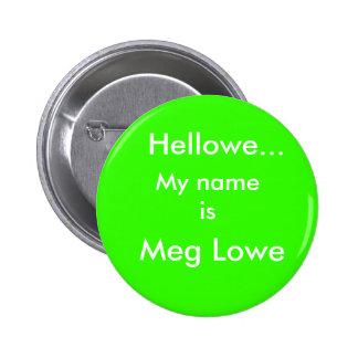 Hellowe…, megohmio Lowe, mi nombre es Chapa Redonda 5 Cm
