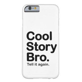 Historia fresca Bro. caso del iPhone 6 Funda De iPhone 6 Barely There
