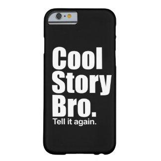 Historia fresca Bro. Funda De iPhone 6 Barely There