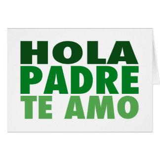 Hola Padre Te Amo: Dia de los Padres: Verde Tarjeta De Felicitación