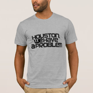 Houston tenemos un problema camiseta