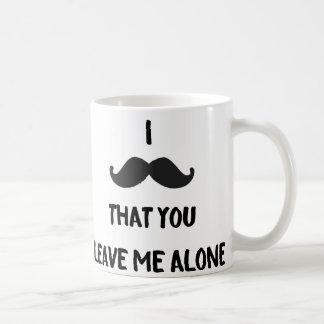 I bigote que usted me deja solo - taza