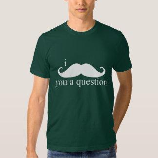 I bigote usted una pregunta camiseta