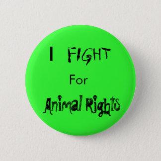 I, LUCHA, para, los derechos de los animales Chapa Redonda De 5 Cm