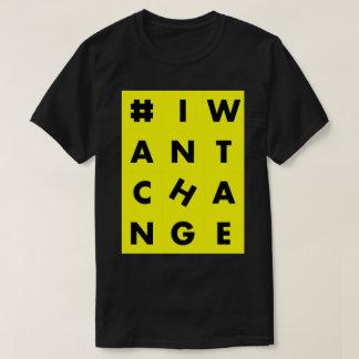 I Want Change Camiseta