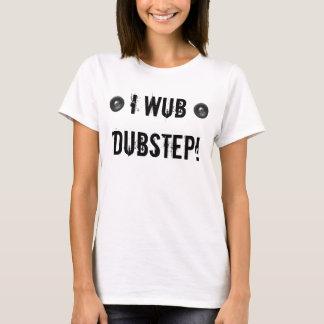 I WUB DUBSTEP CAMISETA