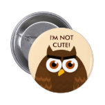 I'M NOT CUTE Owl Button