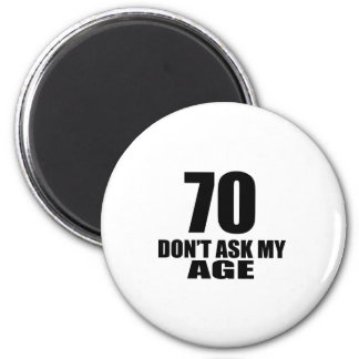 Imán 70 no pida mis diseños del cumpleaños de la edad