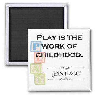 Imán Cita de Piaget - el juego es el trabajo de la