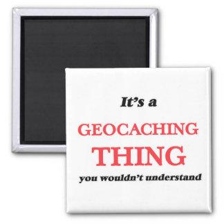 Imán Es una cosa de Geocaching, usted no entendería
