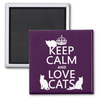 Imán Guarde la calma y ame los gatos (en cualquier