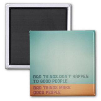 Imán Las malas cosas hacen a buena gente