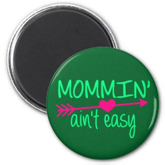 Imán Mommin Aint fácil