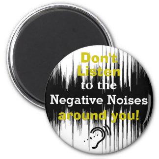 Imán ¡No escuche los ruidos negativos alrededor de