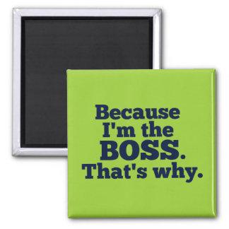 Imán Porque soy el jefe, ése es por qué