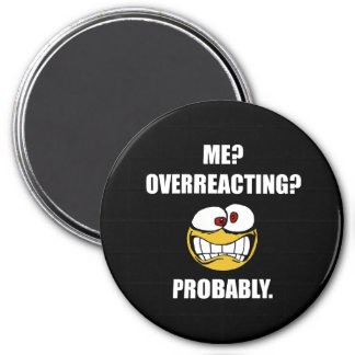 Imán Yo Overreacting probablemente