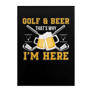 Impresión Acrílica Golf y cerveza que porqué Im aquí Golf la cerveza