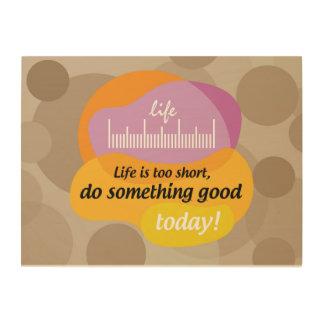 Impresión En Madera ¡La vida es demasiado corta, hace algo bueno hoy!
