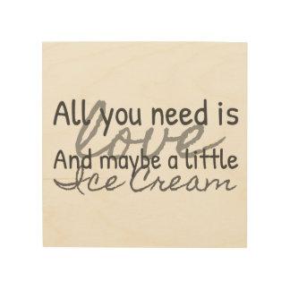 Impresión En Madera Todo lo que usted necesita es amor (y el helado)
