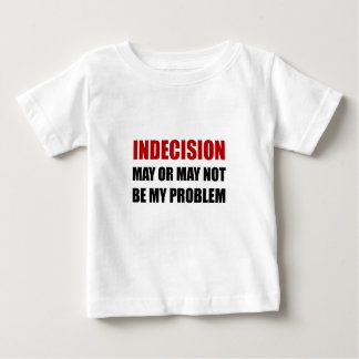 Indecsion puede ser problema camiseta de bebé