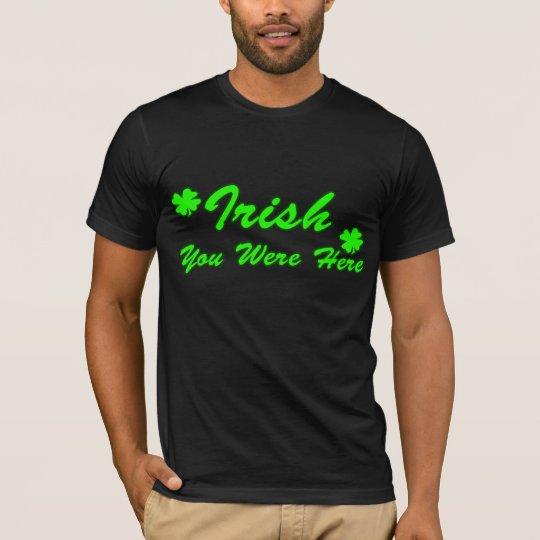 Irlandés usted estaba aquí camiseta