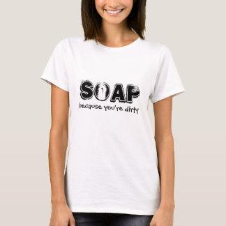 Jabón, porque usted es sucio camiseta