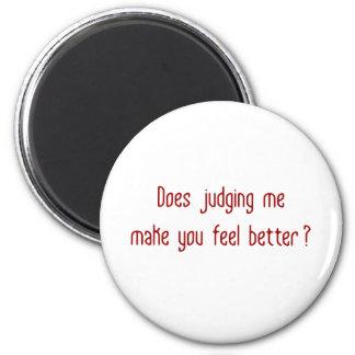 ¿Juzgándome hace que usted siente mejor? Imán Redondo 5 Cm