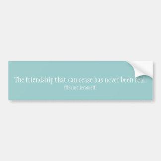 La amistad que puede cesar nunca ha estado con ref pegatina de parachoque