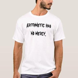La aritmética no tiene ninguna misericordia camiseta