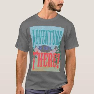 ¡La aventura está hacia fuera allí! Camisa