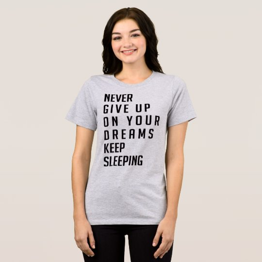La camiseta nunca da para arriba en sus sueños